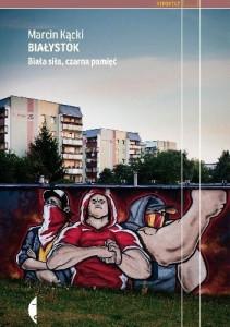 Białystok. Biała siła, czarna pamięć