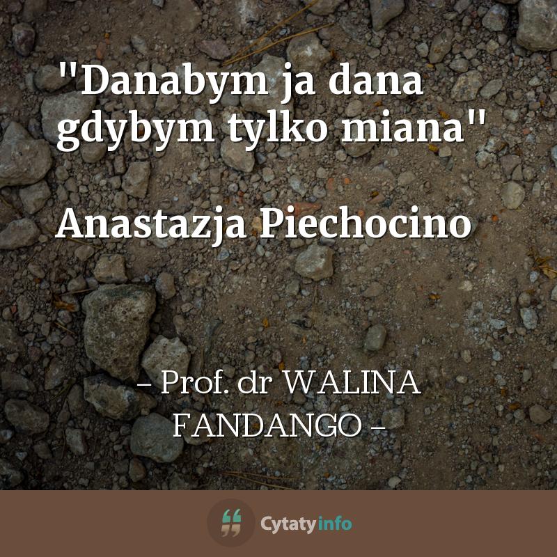 """""""Danabym ja dana gdybym tylko miana""""  Anastazja Piechocino"""