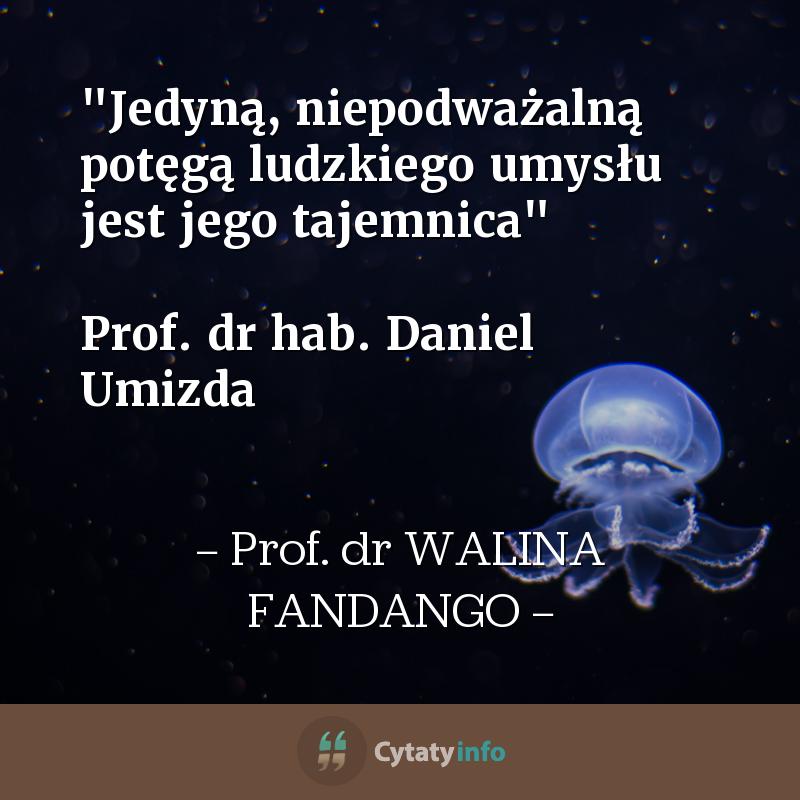 """""""Jedyną, niepodważalną potęgą ludzkiego umysłu jest jego tajemnica""""  Prof. dr hab. Daniel Umizda"""
