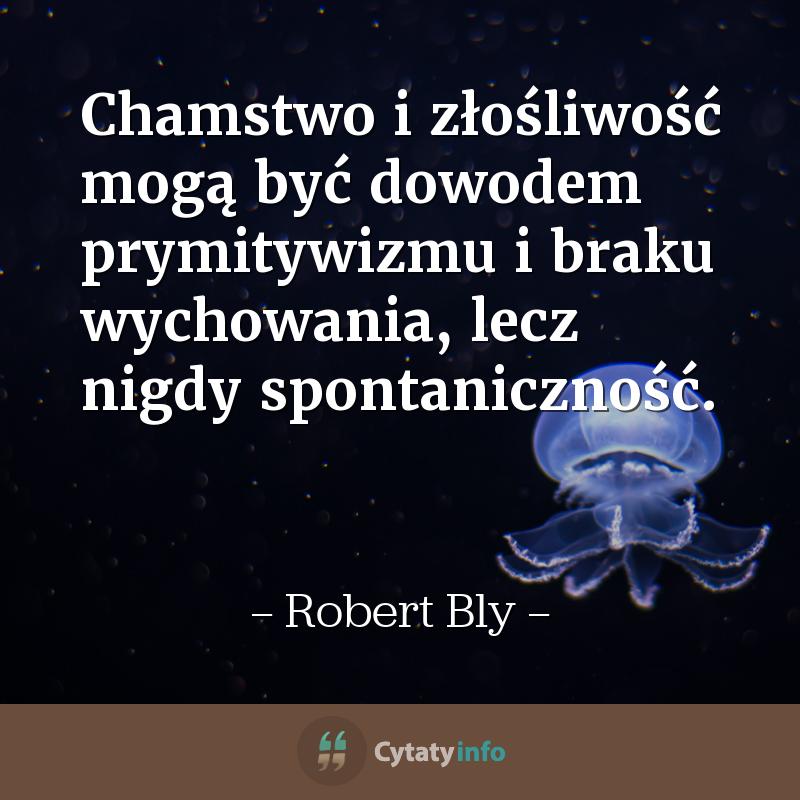 Chamstwo i złośliwość mogą być dowodem prymitywizmu i braku wychowania, lecz nigdy spontaniczność.
