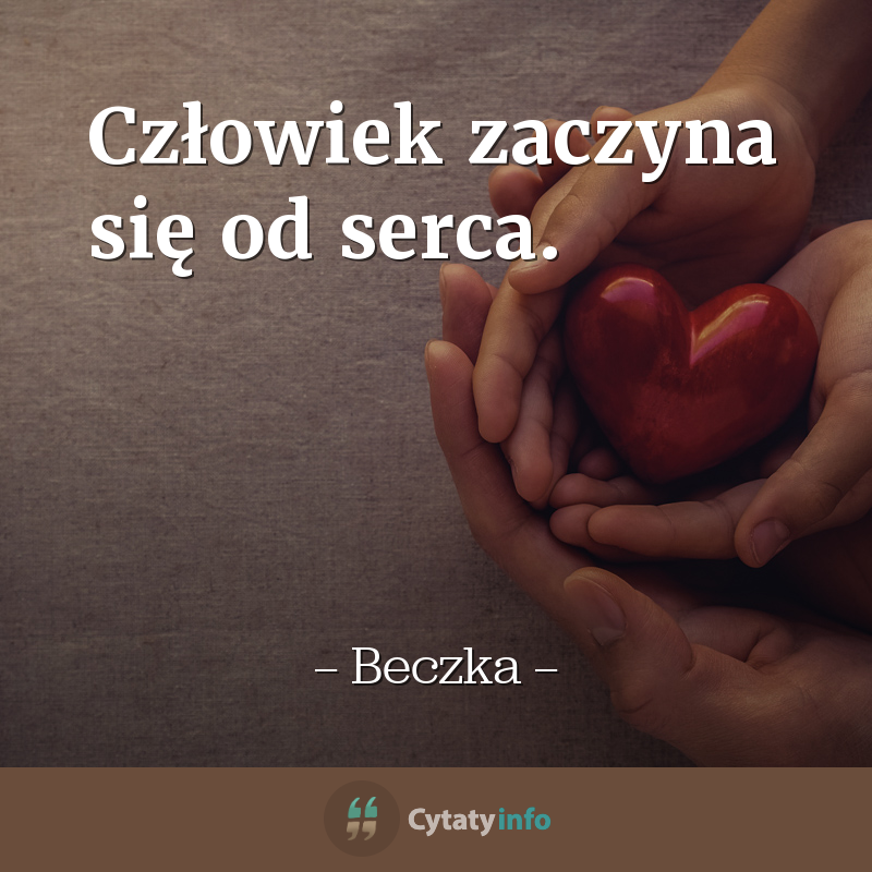 Człowiek zaczyna się od serca.