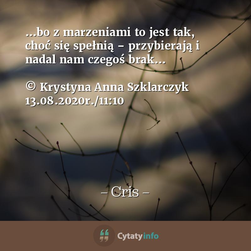 ...bo z marzeniami to jest tak, choć się spełnią – przybierają i nadal nam czegoś brak…  © Krystyna Anna Szklarczyk 13.08.2020r./11:10