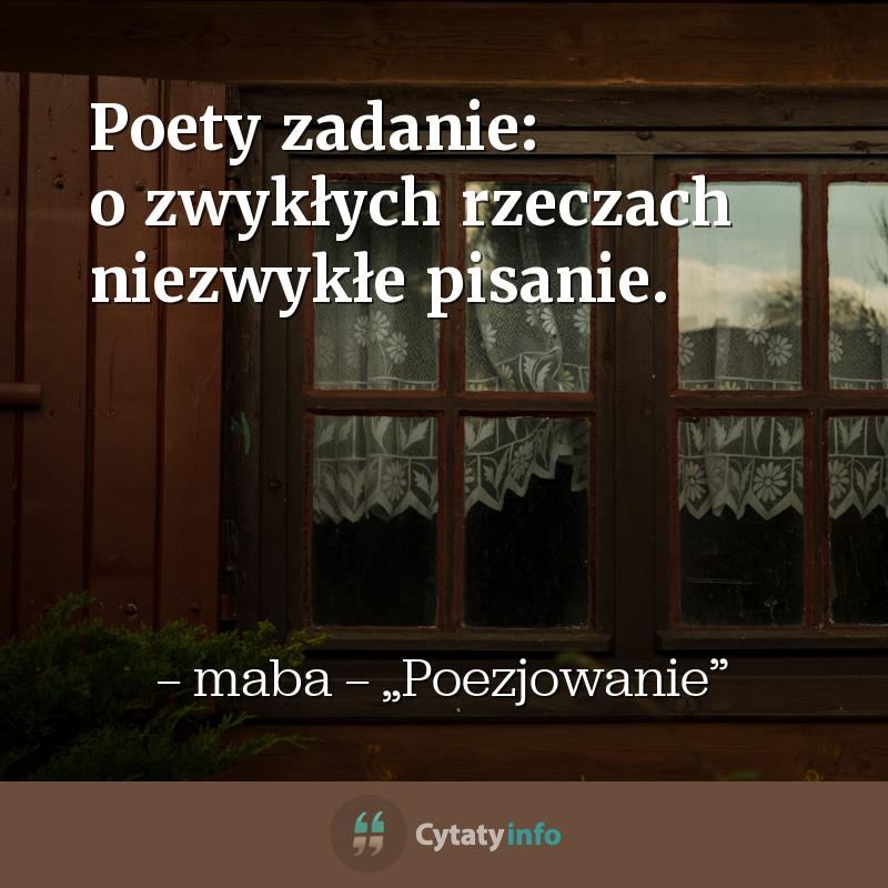 Poety zadanie: o zwykłych rzeczach niezwykłe pisanie.