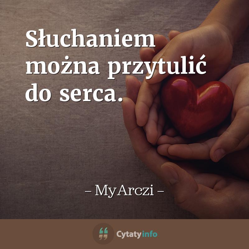 Słuchaniem można przytulić do serca.