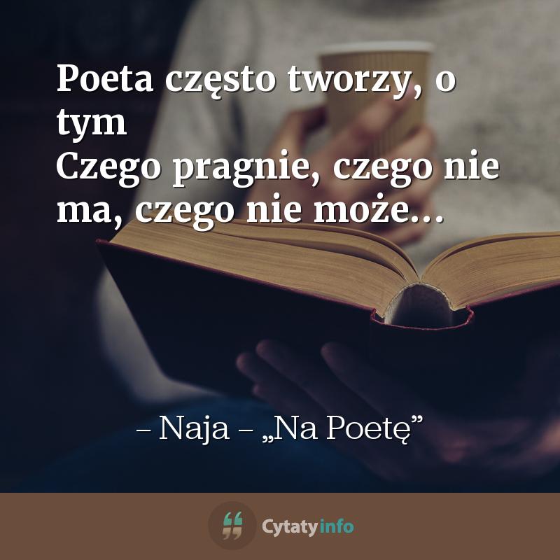 Poeta często tworzy, o tym Czego pragnie, czego nie ma, czego nie może...
